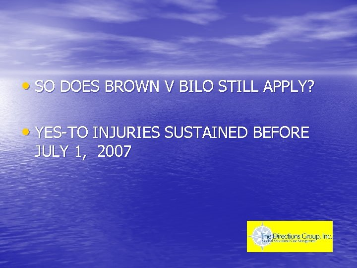• SO DOES BROWN V BILO STILL APPLY? • YES-TO INJURIES SUSTAINED BEFORE