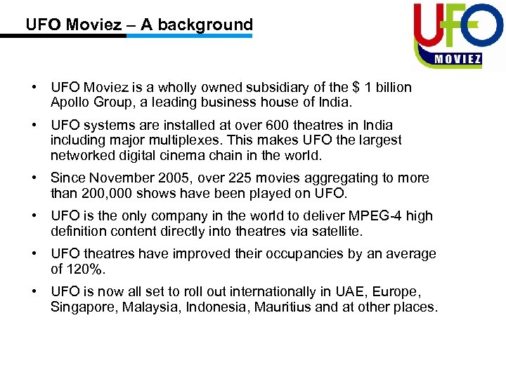 UFO Moviez – A background • UFO Moviez is a wholly owned subsidiary of