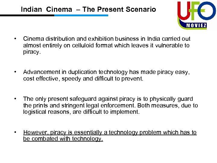 Indian Cinema – The Present Scenario • Cinema distribution and exhibition business in India