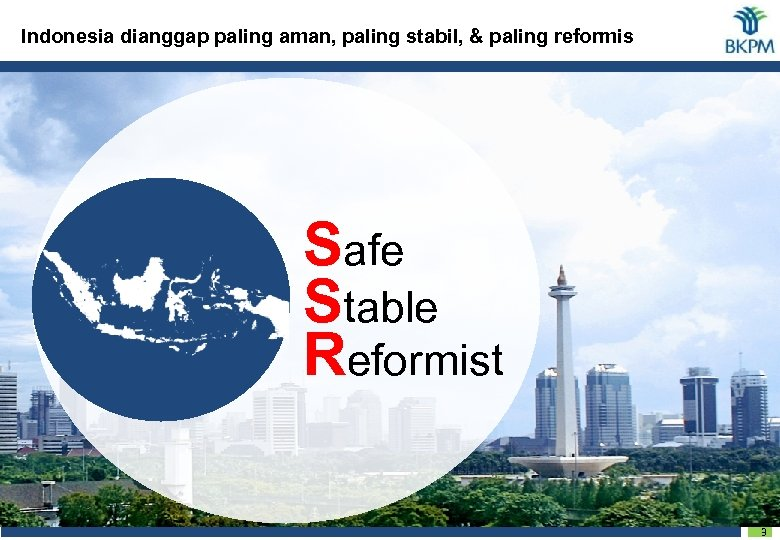 Indonesia dianggap paling aman, paling stabil, & paling reformis Safe Stable Reformist 3