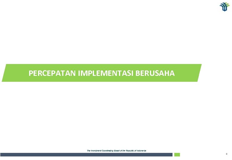 PERCEPATAN IMPLEMENTASI BERUSAHA The Investment Coordinating Board of the Republic of Indonesia 8