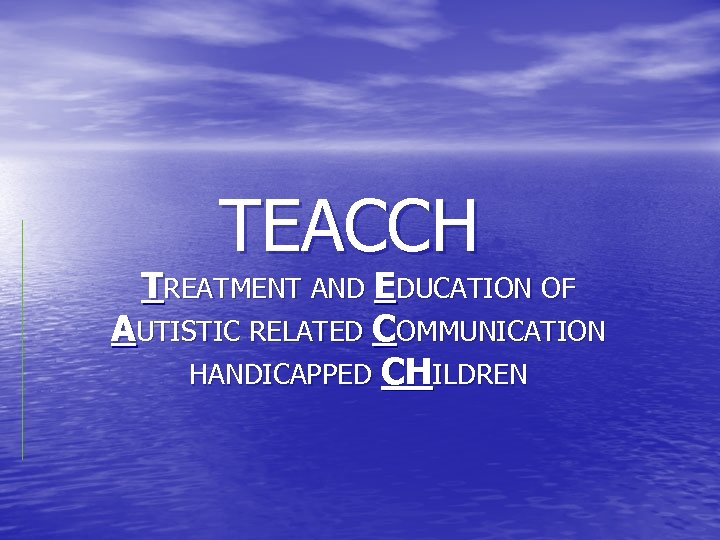 TEACCH TREATMENT AND EDUCATION OF AUTISTIC RELATED COMMUNICATION HANDICAPPED CHILDREN