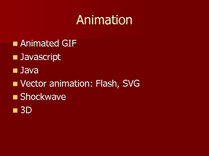 Animation n Animated GIF n Javascript n Java n Vector animation: Flash, SVG n