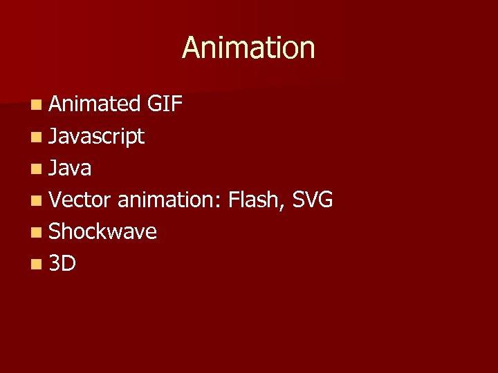 Animation n Animated GIF n Javascript n Java n Vector animation: Flash, SVG n