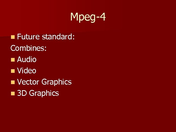 Mpeg-4 n Future standard: Combines: n Audio n Video n Vector Graphics n 3