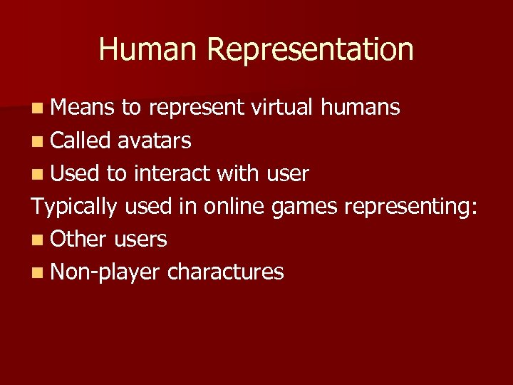 Human Representation n Means to represent virtual humans n Called avatars n Used to