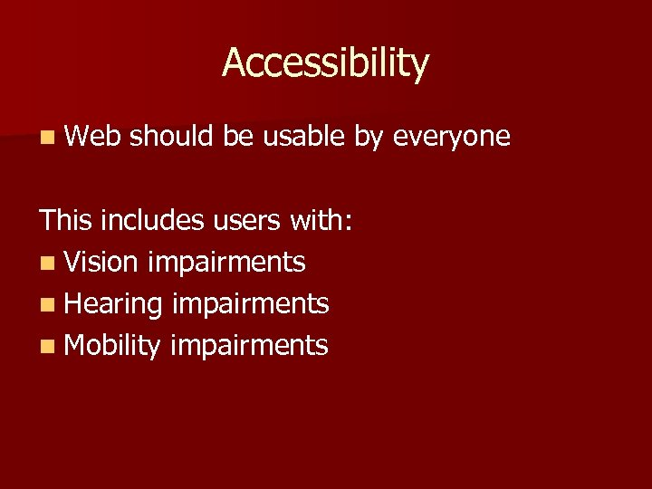 Accessibility n Web should be usable by everyone This includes users with: n Vision