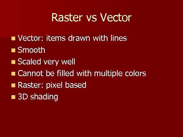 Raster vs Vector n Vector: items drawn with lines n Smooth n Scaled very