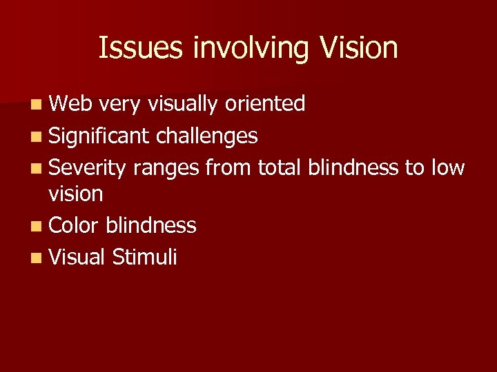 Issues involving Vision n Web very visually oriented n Significant challenges n Severity ranges