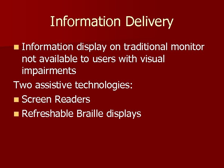 Information Delivery n Information display on traditional monitor not available to users with visual