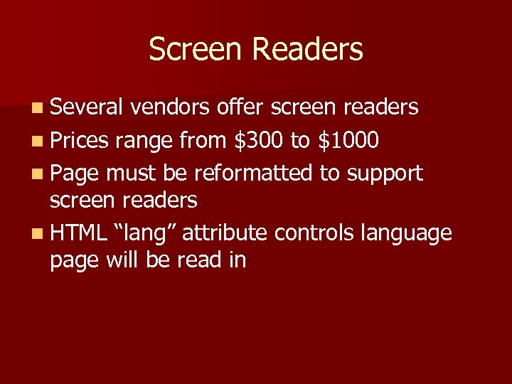Screen Readers n Several vendors offer screen readers n Prices range from $300 to