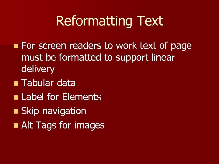 Reformatting Text n For screen readers to work text of page must be formatted
