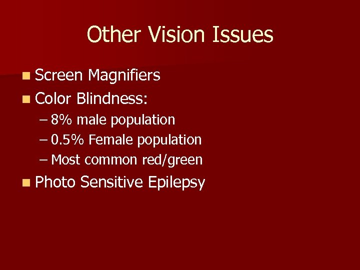 Other Vision Issues n Screen Magnifiers n Color Blindness: – 8% male population –