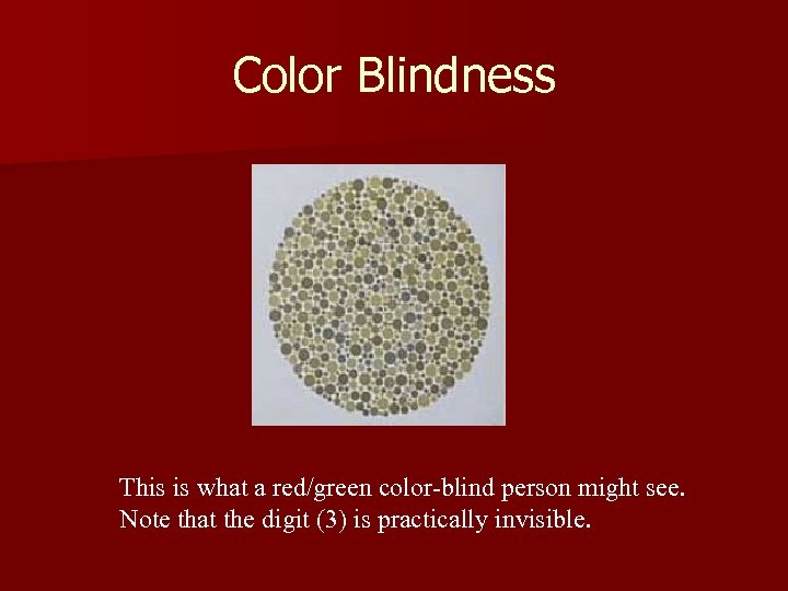 Color Blindness This is what a red/green color-blind person might see. Note that the