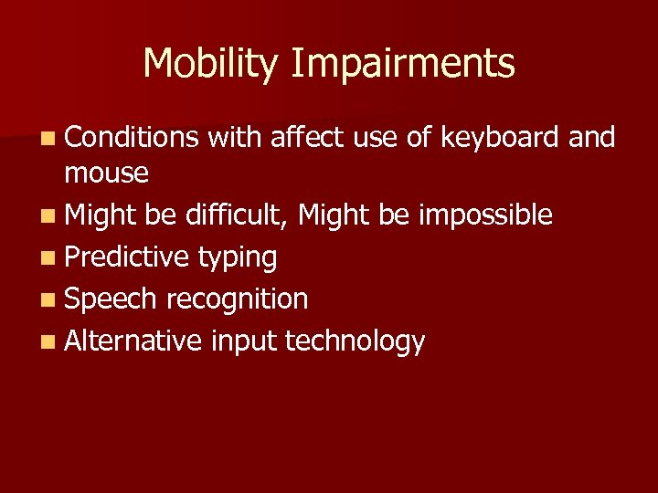 Mobility Impairments n Conditions with affect use of keyboard and mouse n Might be