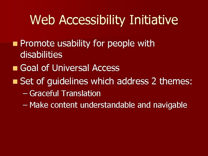 Web Accessibility Initiative n Promote usability for people with disabilities n Goal of Universal