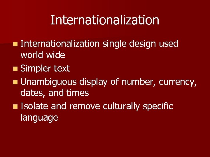 Internationalization n Internationalization single design used world wide n Simpler text n Unambiguous display