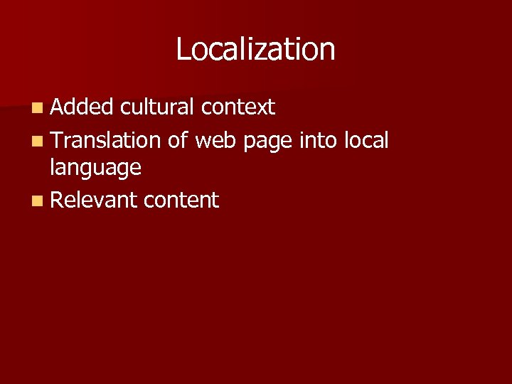 Localization n Added cultural context n Translation of web page into local language n