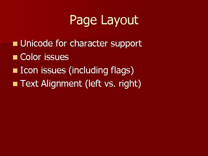 Page Layout n Unicode for character support n Color issues n Icon issues (including