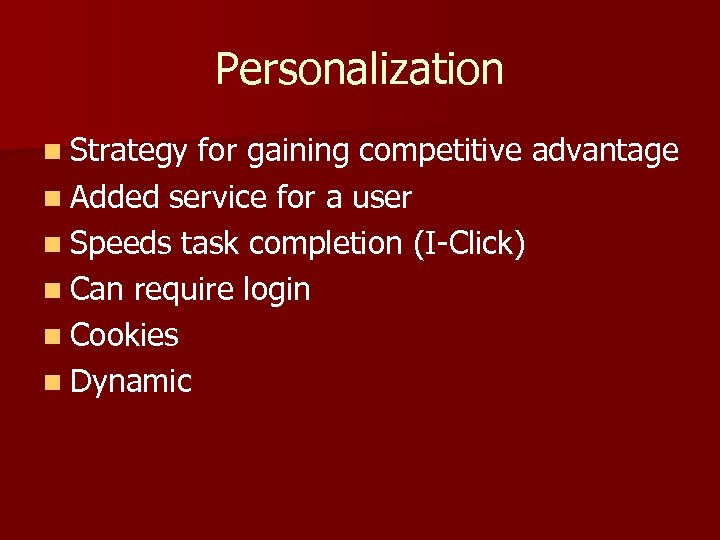 Personalization n Strategy for gaining competitive advantage n Added service for a user n