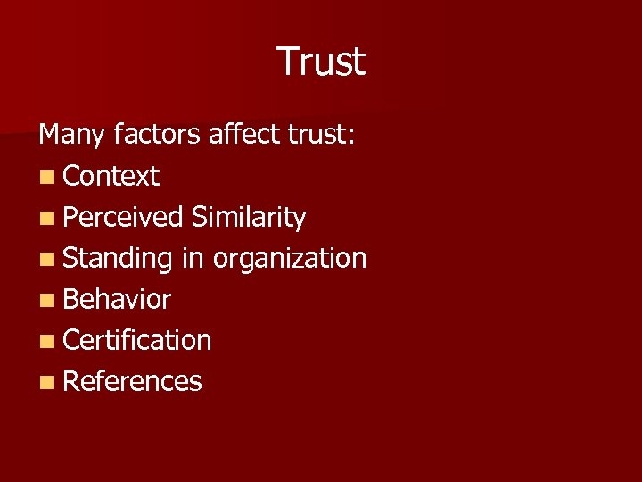 Trust Many factors affect trust: n Context n Perceived Similarity n Standing in organization