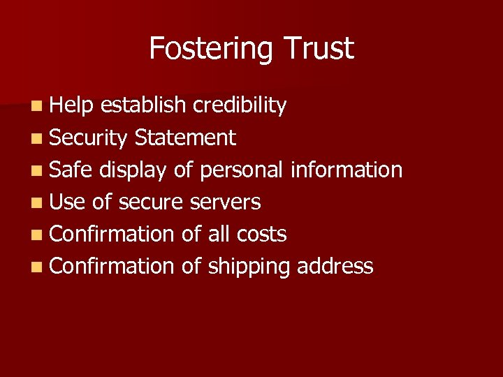 Fostering Trust n Help establish credibility n Security Statement n Safe display of personal
