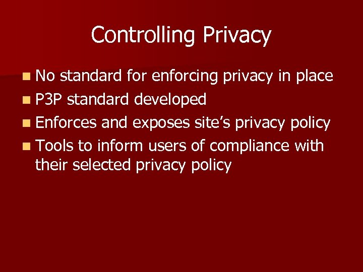 Controlling Privacy n No standard for enforcing privacy in place n P 3 P