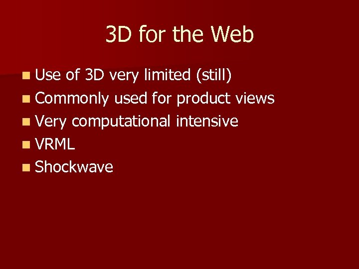 3 D for the Web n Use of 3 D very limited (still) n