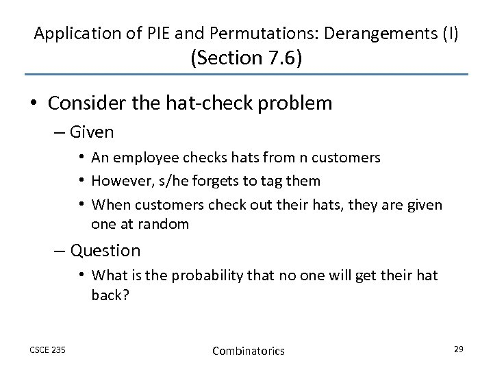 Application of PIE and Permutations: Derangements (I) (Section 7. 6) • Consider the hat-check