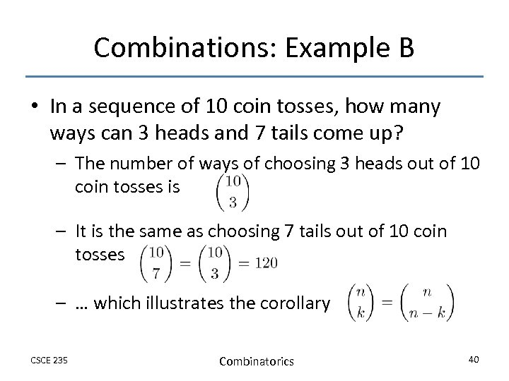 Combinations: Example B • In a sequence of 10 coin tosses, how many ways