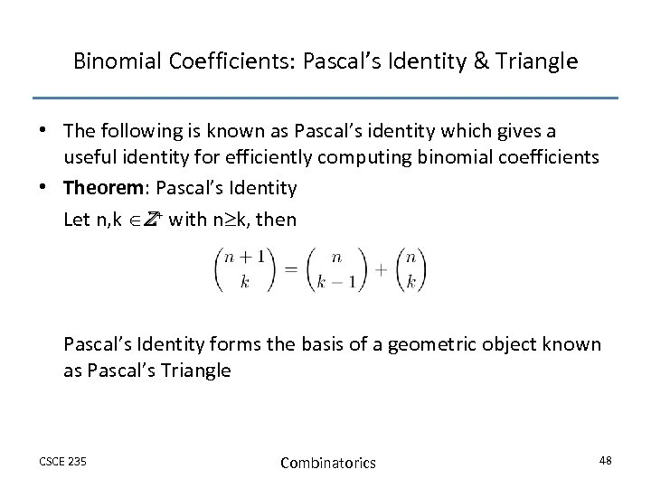 Binomial Coefficients: Pascal's Identity & Triangle • The following is known as Pascal's identity