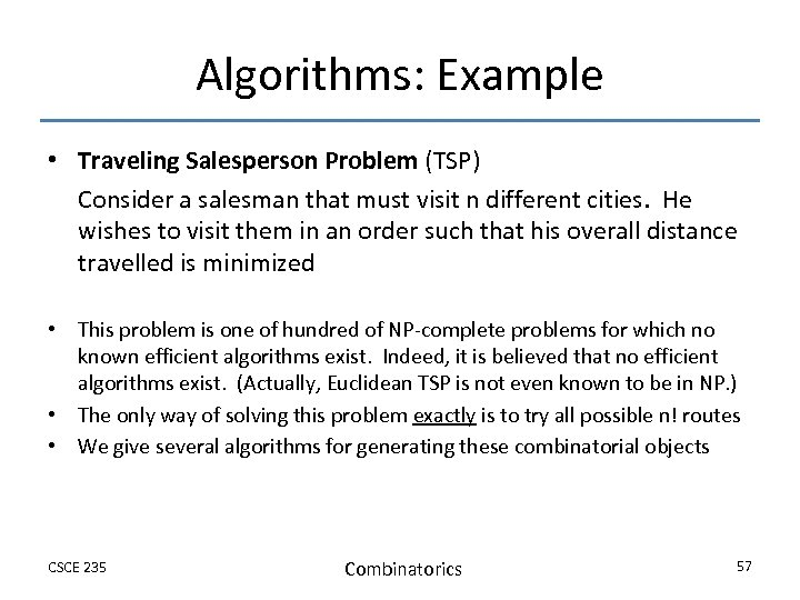 Algorithms: Example • Traveling Salesperson Problem (TSP) Consider a salesman that must visit n