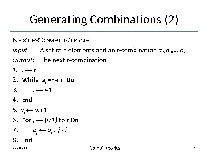 Generating Combinations (2) Next r-Combinations Input: A set of n elements and an r-combination