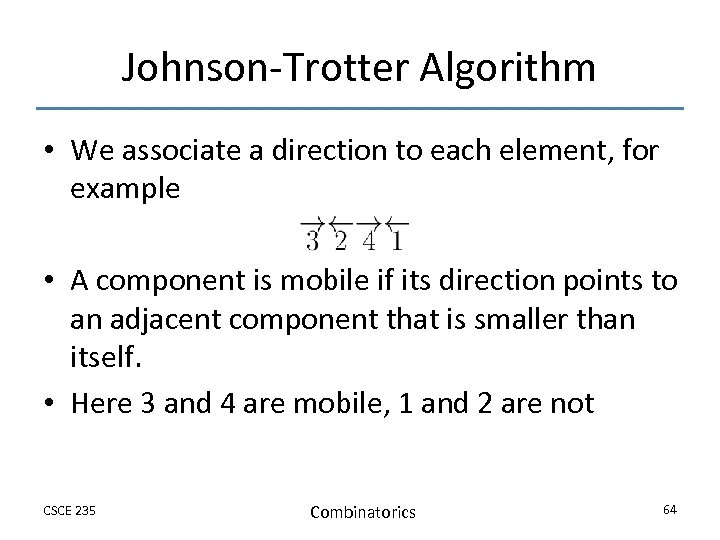Johnson-Trotter Algorithm • We associate a direction to each element, for example • A