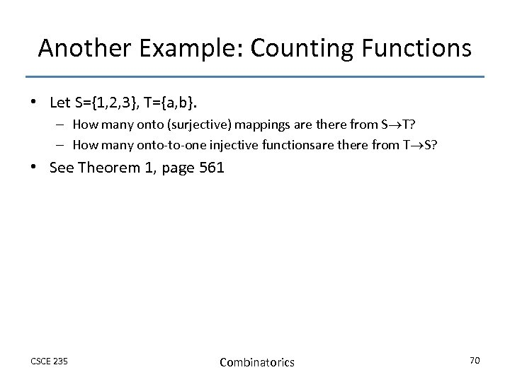 Another Example: Counting Functions • Let S={1, 2, 3}, T={a, b}. – How many