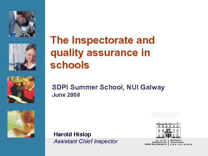 The Inspectorate and quality assurance in schools SDPI Summer School, NUI Galway June 2008