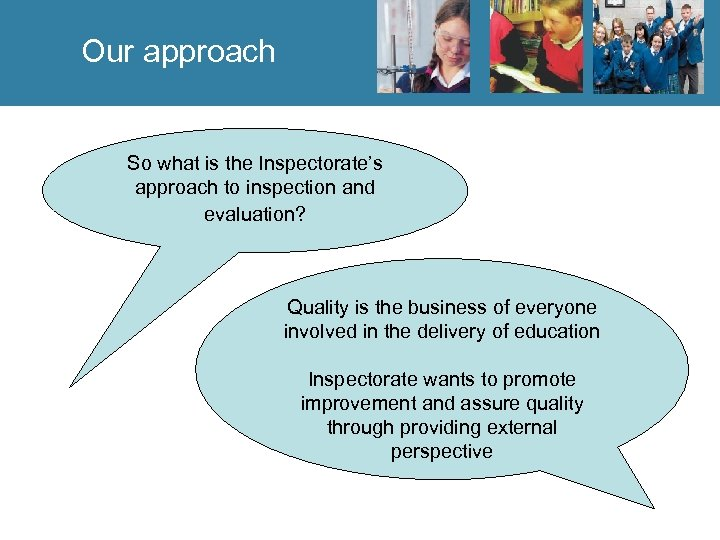 Our approach So what is the Inspectorate's approach to inspection and evaluation? Quality is