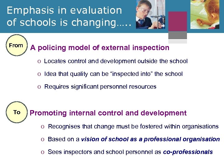 Emphasis in evaluation of schools is changing…. . From A policing model of external