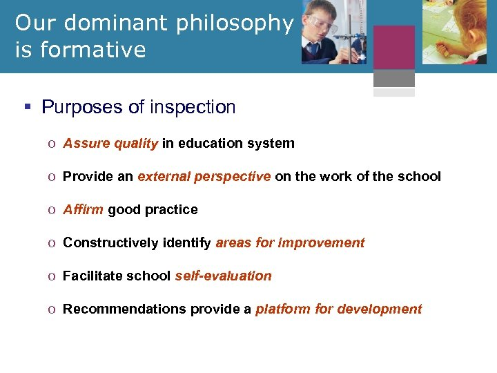 Our dominant philosophy is formative § Purposes of inspection o Assure quality in education