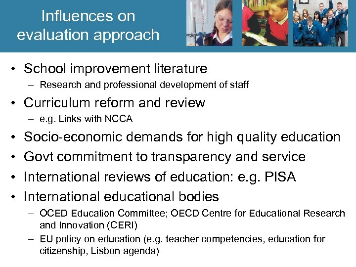 Influences on evaluation approach • School improvement literature – Research and professional development of