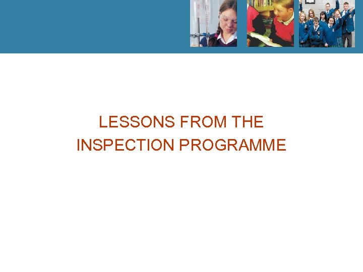 LESSONS FROM THE INSPECTION PROGRAMME