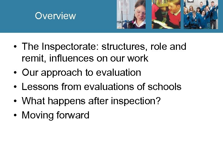 Overview • The Inspectorate: structures, role and remit, influences on our work • Our