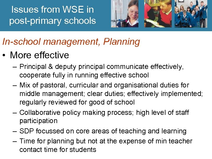 Issues from WSE in post-primary schools In-school management, Planning • More effective – Principal