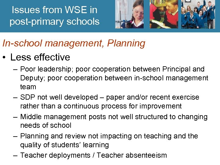 Issues from WSE in post-primary schools In-school management, Planning • Less effective – Poor