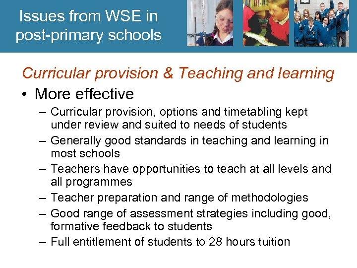 Issues from WSE in post-primary schools Curricular provision & Teaching and learning • More