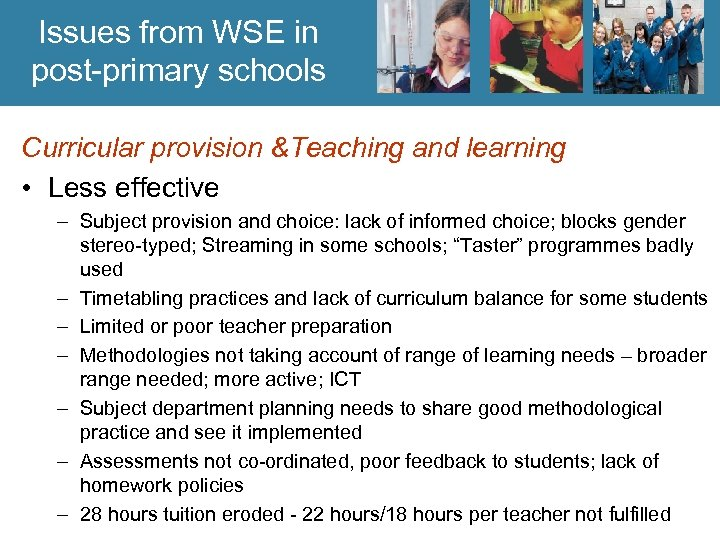 Issues from WSE in post-primary schools Curricular provision &Teaching and learning • Less effective