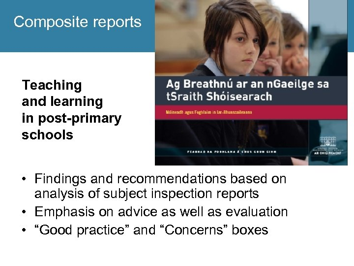 Composite reports Teaching and learning in post-primary schools • Findings and recommendations based on