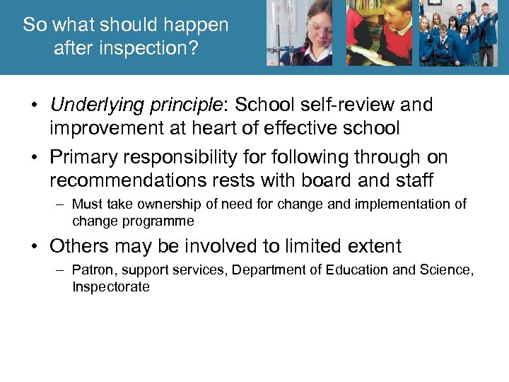So what should happen after inspection? • Underlying principle: School self-review and improvement at
