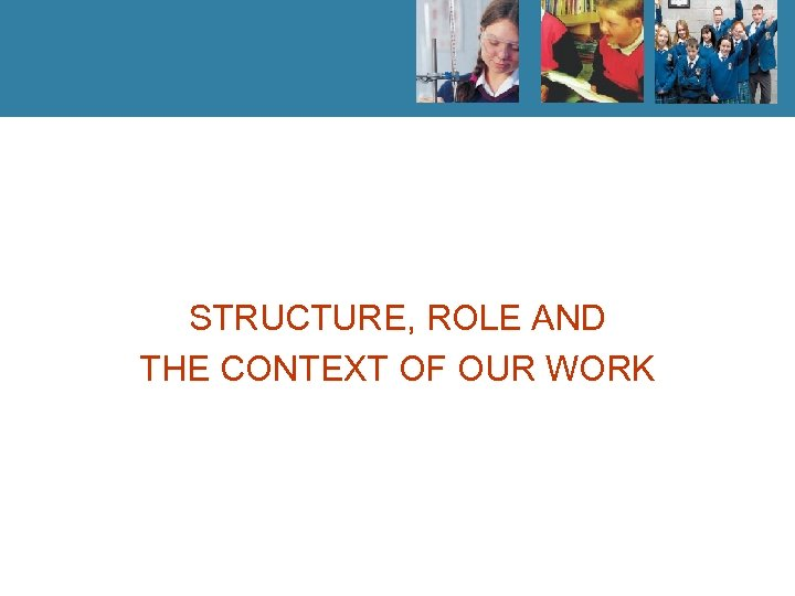 STRUCTURE, ROLE AND THE CONTEXT OF OUR WORK