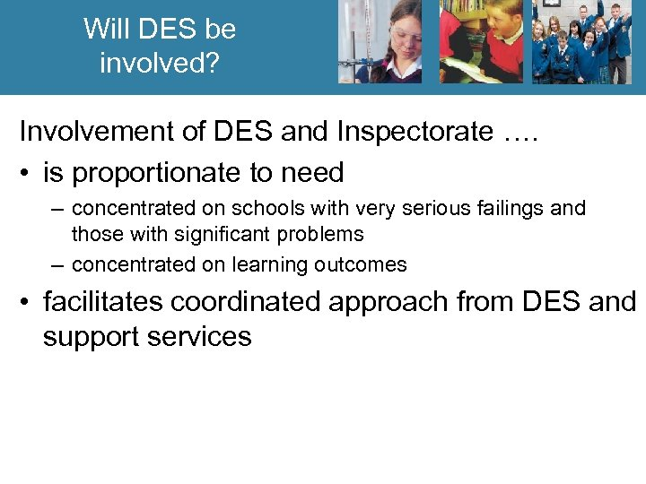 Will DES be involved? Involvement of DES and Inspectorate …. • is proportionate to